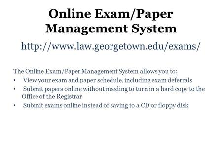 Online Exam/Paper Management System  The Online Exam/Paper Management System allows you to: View your exam and paper.