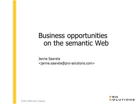 23-Nov-2000/Janne Saarela Business opportunities on the semantic Web Janne Saarela.