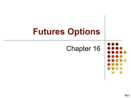 Futures Options Chapter 16.