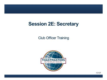 Session 2E: Secretary Club Officer Training 1313F.