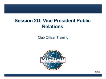 Session 2D: Vice President Public Relations Club Officer Training 1313E.