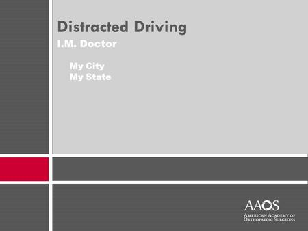 I.M. Doctor My City My State Distracted Driving. decidetodrive.org The information in this presentation was provided to the presenter by the American.