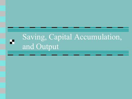 Saving, Capital Accumulation, and Output