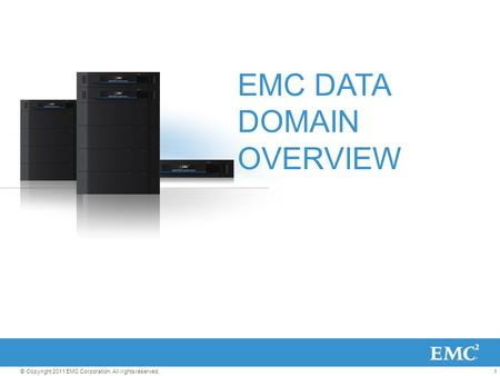 1© Copyright 2011 EMC Corporation. All rights reserved. EMC DATA DOMAIN OVERVIEW.