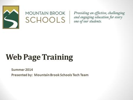 Web Page Training Summer 2014 Presented by: Mountain Brook Schools Tech Team.