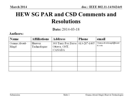 Doc.: IEEE 802.11-14/0424r0 Submission March 2014 Osama Aboul-Magd, Huawei TechnologiesSlide 1 HEW SG PAR and CSD Comments and Resolutions Date: 2014-03-18.