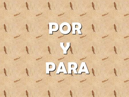 "POR Y PARA. In Spanish, the two prepositions por and para are both generally translated as ""for."" They are NOT interchangeable."