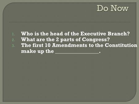 Do Now Who is the head of the Executive Branch?