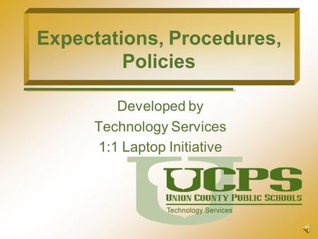 Expectations, Procedures, Policies Developed by Technology Services 1:1 Laptop Initiative.