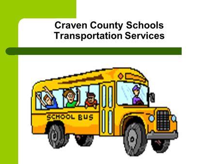 Craven County Schools Transportation Services. Welcome & Introduction Meeting Start Ups Toni Floyd, 252-671-5460 Turn off electronic devises.