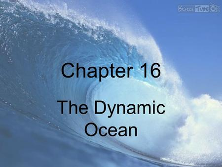 Chapter 16 The Dynamic Ocean.