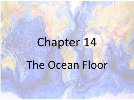 Chapter 14 The Ocean Floor.