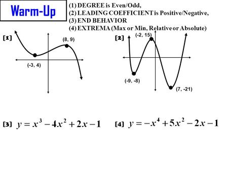 Warm-Up DEGREE is Even/Odd, LEADING COEFFICIENT is Positive/Negative,