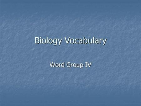 Biology Vocabulary Word Group IV.