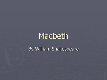 Macbeth By William Shakespeare. Shakespeare's Language ► Credited by the Oxford English Dictionary with creating over 3,000 words. This means he introduced.