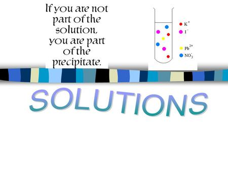Solutions n Solution – a homogeneous mixture of pure substances n The SOLVENT is the medium in which the SOLUTES are dissolved. (The solvent is usually.