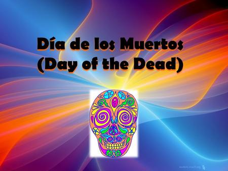 "Día de los Muertos (Day of the Dead). Day of the Dead is also known as ""All Souls Day."""