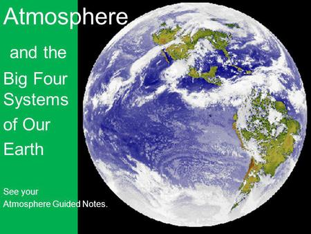 Atmosphere and the Big Four Systems of Our Earth See your