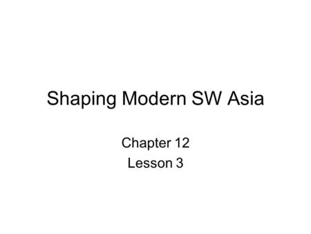 Shaping Modern SW Asia Chapter 12 Lesson 3. Arab Empire Arab Empire was united under Islam Arab Empire ruled by a caliph –Leader claiming to be successor.