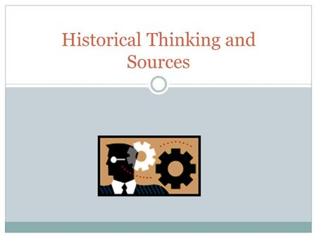 Historical Thinking and Sources. Historical Research means searching out a variety of sources that will help you answer a historical question or learn.