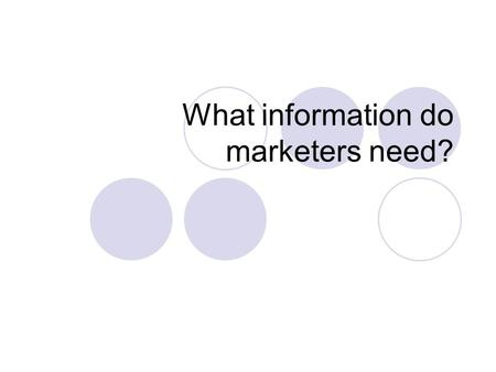What information do marketers need?. I. What helps businesses make better decisions? Understanding consumers differences Expanding choices to satisfy.
