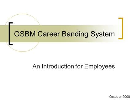 OSBM Career Banding System An Introduction for Employees October 2008.