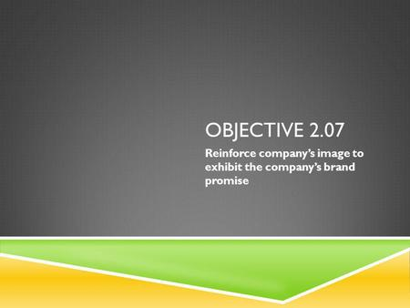 Reinforce company's image to exhibit the company's brand promise
