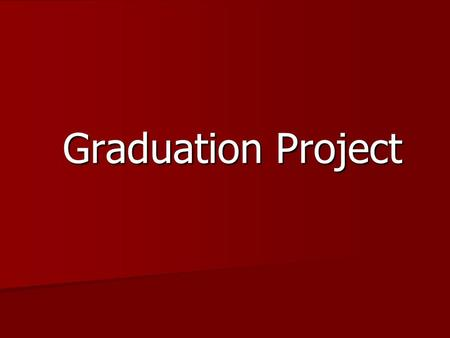 Graduation Project. Task Definition Choose a Topic of Interest  Proposal Form – due 2/7/13  Research Paper – due 5/6/13  Practical Experience/Product.