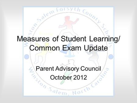 Measures of Student Learning/ Common Exam Update Parent Advisory Council October 2012.