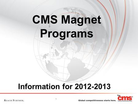 1 CMS Magnet Programs Information for 2012-2013. 2 CMS intends to provide all programs described in the 2012-2013 Guide to Magnet Programs. Based on budget.
