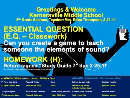 Greetings & Welcome Kernersville Middle School 6 th Grade Science, Teacher: Mrs. Edna Thompson, 2-21-11 ESSENTIAL QUESTION (E.Q. – Classwork) Can you create.
