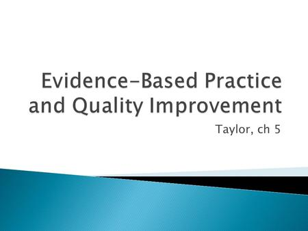 Taylor, ch 5.  A step-by-step dynamic process used to solve clinical problems  EBP solves problems by applying best research data, best clinical judgment.