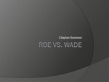 Clayton Sommer Roe vs. Wade.