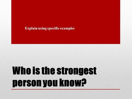 Who is the strongest person you know? Explain using specific examples.
