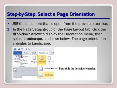 Step-by-Step: Select a Page Orientation USE the document that is open from the previous exercise. 1.In the Page Setup group of the Page Layout tab, click.