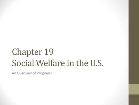 Chapter 19 Social Welfare in the U.S. An Overview of Programs.