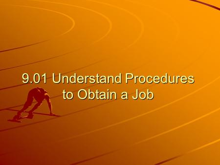 9.01 Understand Procedures to Obtain a Job. What is a Job Lead? Job Lead: Research or information used to find potential job openings. – –Cooperative.