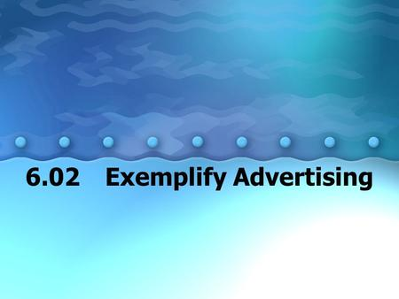 6.02 Exemplify Advertising
