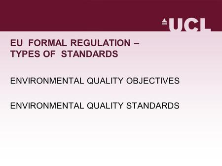 EU FORMAL REGULATION – TYPES OF STANDARDS ENVIRONMENTAL QUALITY OBJECTIVES ENVIRONMENTAL QUALITY STANDARDS.