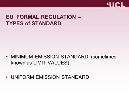 EU FORMAL REGULATION – TYPES of STANDARD MINIMUM EMISSION STANDARD (sometimes known as LIMIT VALUES) UNIFORM EMISSION STANDARD.