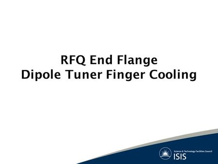 RFQ End Flange Dipole Tuner Finger Cooling. Basis of Study Need multi-purpose end flange –Adjustable dipole mode suppression fingers –Beam current transformer.