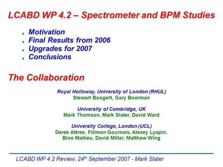 LCABD WP 4.2 Review, 24 th September 2007 - Mark Slater Motivation Final Results from 2006 Upgrades for 2007 Conclusions The Collaboration LCABD WP 4.2.