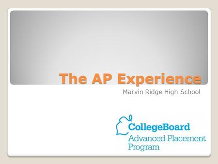 "The AP Experience Marvin Ridge High School. Why AP? ""From the moment you enter an AP classroom, you'll notice the difference—in the teacher's approach."
