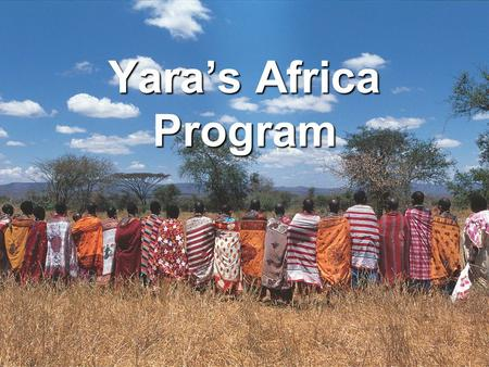 Yara's Africa Program. Dato: 2008-05-15 - Side: 2 Yara's African Green Revolution program (2005 –2011) Be a catalyst in the development of a new approach.