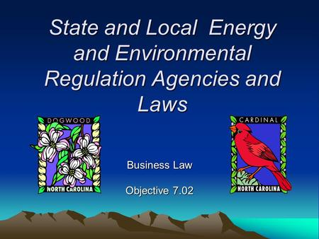Business Law Objective 7.02 State and Local Energy and Environmental Regulation Agencies and Laws.