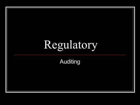 Regulatory Auditing. Audit Areas Management Responsibility Auditing (internal and external) Design Control Document Control Purchasing Control Identification.