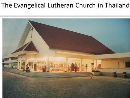 The Evangelical Lutheran Church in Thailand. Thailand is a Buddhist country - Population 65 millions - 95% are Buddhists - Christianity is less than.