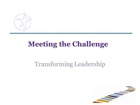 Meeting the Challenge Transforming Leadership. MINISTRY LEADERSHIP CENTER Ministry Leadership Center  Mission: grounded in the Catholic identity and.