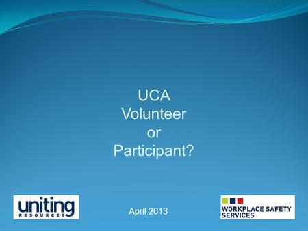 UCA Volunteer or Participant? April 2013. The fact that someone voluntarily offers to do something, or actually does something voluntarily, does not mean.