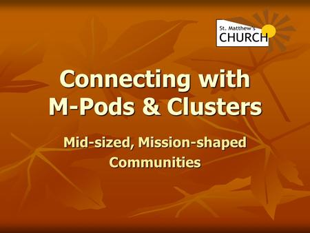 Connecting with M-Pods & Clusters Mid-sized, Mission-shaped Communities.